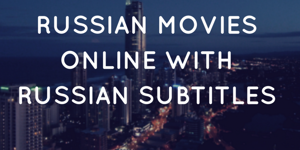 Russian Movies Online with Russian Subtitles
